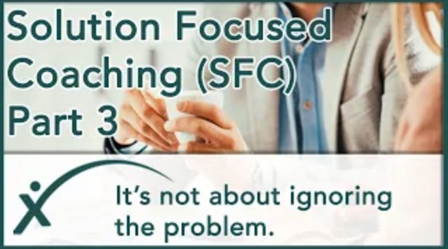 Solution Focused Coaching - It's Not About Ignoring the Problem